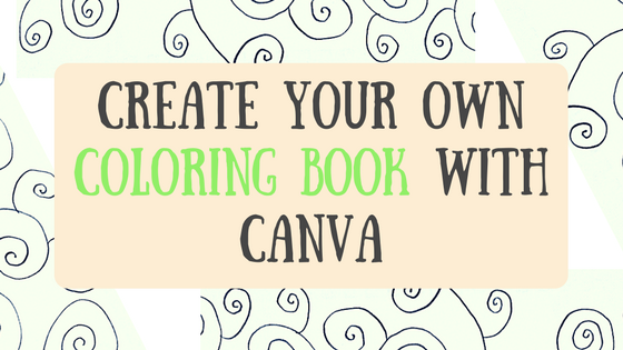 How To Create Your Own Coloring Book With Canva – Design Tutorial –  Alexandra M. Cote 🚀