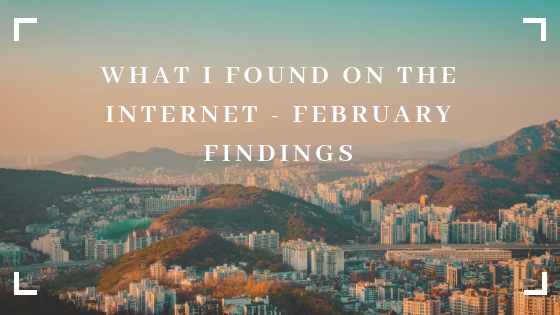 What I Found on the Internet - February Findings