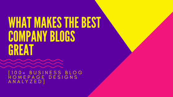 What Makes the Best Company Blogs Great [100+ Business Blog Homepage Designs Analyzed]